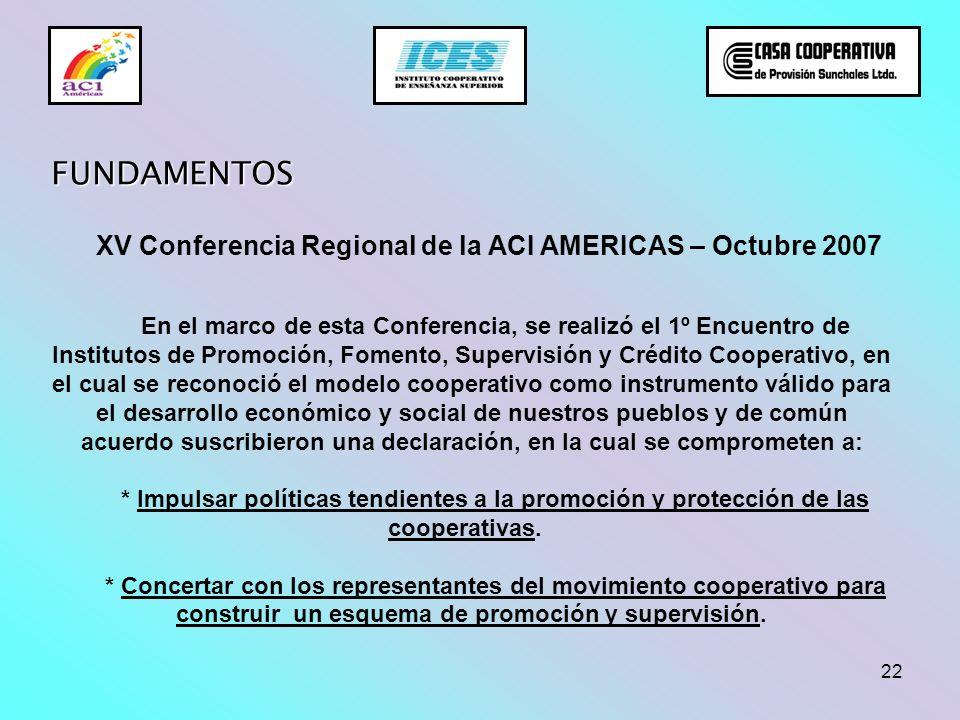 22 FUNDAMENTOS En el marco de esta Conferencia, se realizó el 1º Encuentro de Institutos de Promoción, Fomento, Supervisión y Crédito Cooperativo, en
