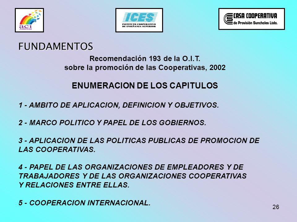 26 Recomendación 193 de la O.I.T. sobre la promoción de las Cooperativas, 2002 ENUMERACION DE LOS CAPITULOS 1 - AMBITO DE APLICACION, DEFINICION Y OBJ