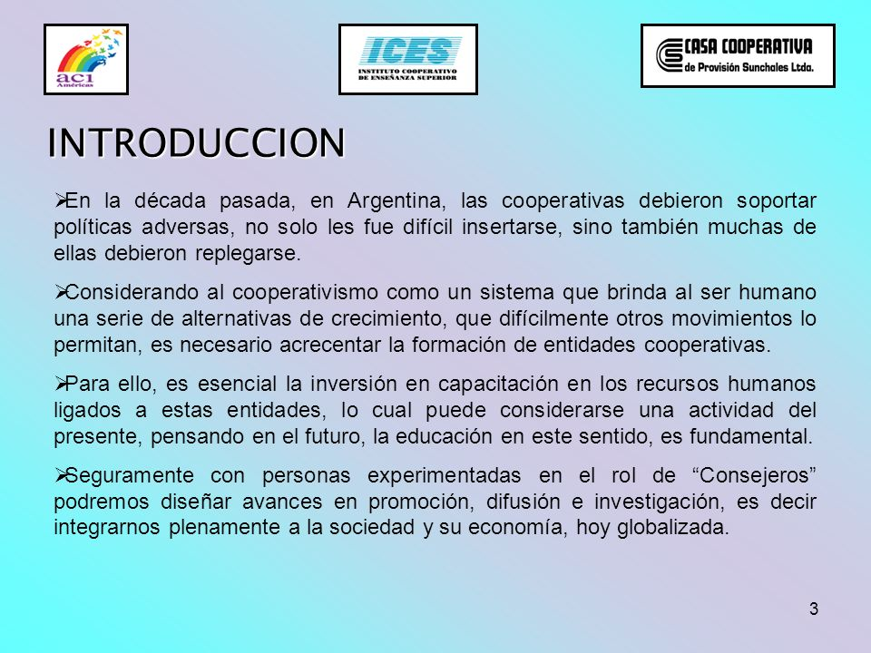 3 INTRODUCCION En la década pasada, en Argentina, las cooperativas debieron soportar políticas adversas, no solo les fue difícil insertarse, sino tamb