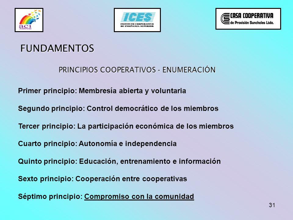 31 PRINCIPIOS COOPERATIVOS - ENUMERACIÓN Primer principio: Membresía abierta y voluntaria Segundo principio: Control democrático de los miembros Terce