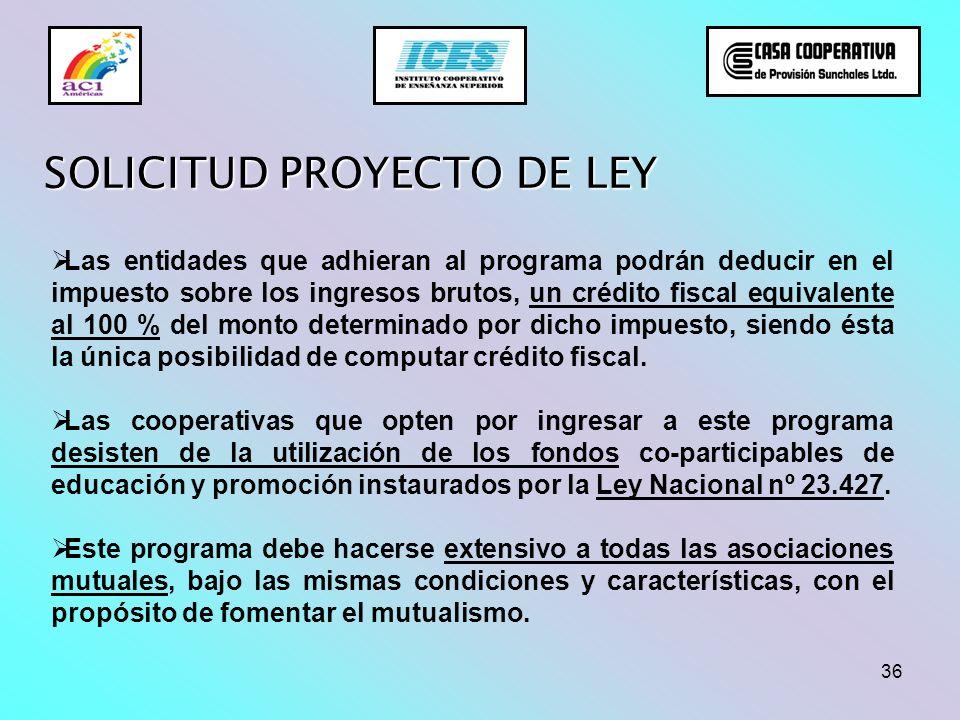 36 SOLICITUD PROYECTO DE LEY Las entidades que adhieran al programa podrán deducir en el impuesto sobre los ingresos brutos, un crédito fiscal equival