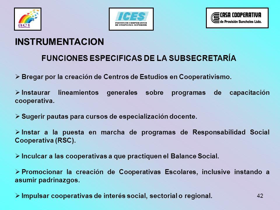 42 INSTRUMENTACION Bregar por la creación de Centros de Estudios en Cooperativismo. Instaurar lineamientos generales sobre programas de capacitación c