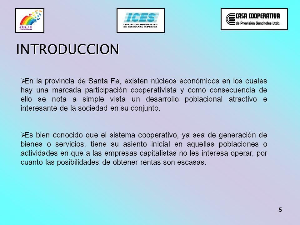 5 INTRODUCCION En la provincia de Santa Fe, existen núcleos económicos en los cuales hay una marcada participación cooperativista y como consecuencia