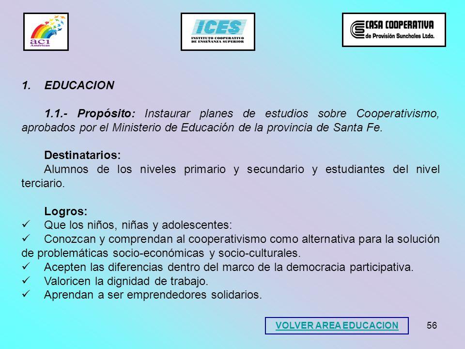 56 1.EDUCACION 1.1.- Propósito: Instaurar planes de estudios sobre Cooperativismo, aprobados por el Ministerio de Educación de la provincia de Santa F