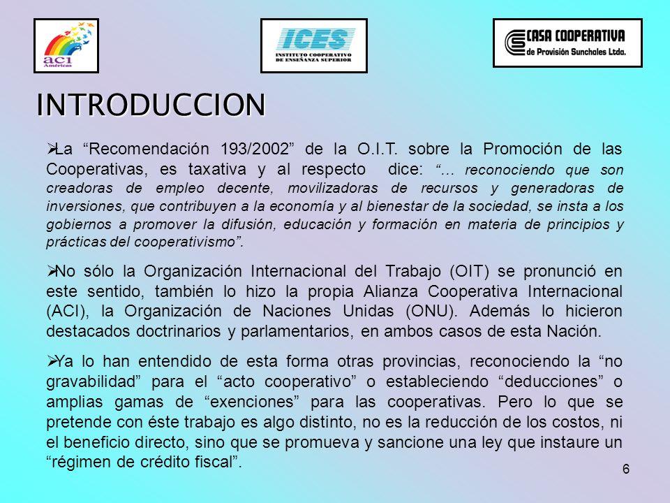6 INTRODUCCION La Recomendación 193/2002 de la O.I.T. sobre la Promoción de las Cooperativas, es taxativa y al respecto dice: … reconociendo que son c