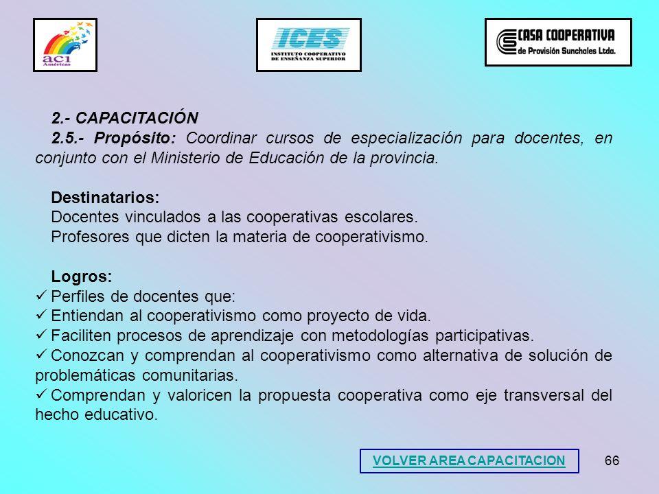 66 2.- CAPACITACIÓN 2.5.- Propósito: Coordinar cursos de especialización para docentes, en conjunto con el Ministerio de Educación de la provincia. De