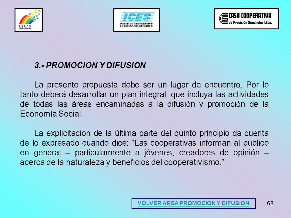 68 VOLVER AREA PROMOCION Y DIFUSION 3.- PROMOCION Y DIFUSION La presente propuesta debe ser un lugar de encuentro. Por lo tanto deberá desarrollar un