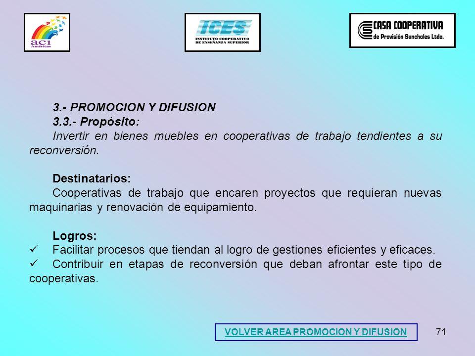71 3.- PROMOCION Y DIFUSION 3.3.- Propósito: Invertir en bienes muebles en cooperativas de trabajo tendientes a su reconversión. Destinatarios: Cooper