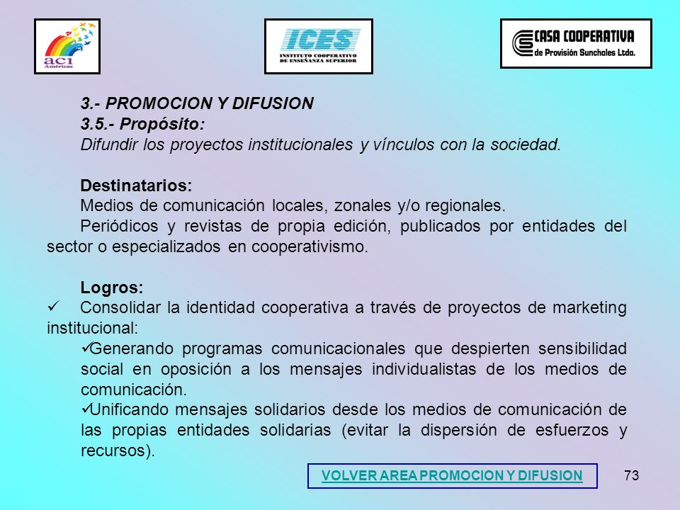 73 3.- PROMOCION Y DIFUSION 3.5.- Propósito: Difundir los proyectos institucionales y vínculos con la sociedad. Destinatarios: Medios de comunicación