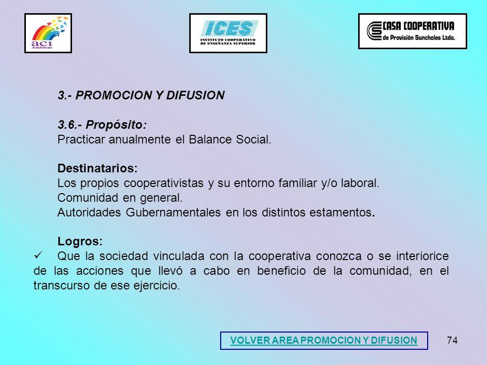74 3.- PROMOCION Y DIFUSION 3.6.- Propósito: Practicar anualmente el Balance Social. Destinatarios: Los propios cooperativistas y su entorno familiar