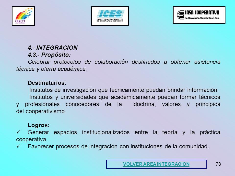 78 4.- INTEGRACION 4.3.- Propósito: Celebrar protocolos de colaboración destinados a obtener asistencia técnica y oferta académica. Destinatarios: Ins