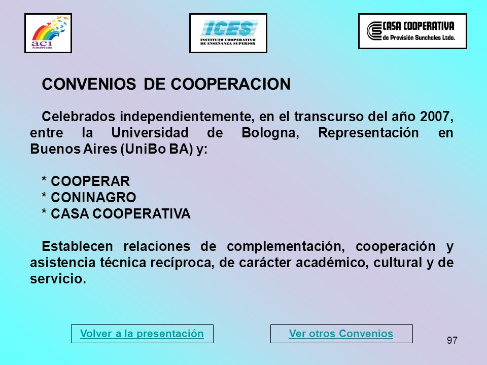97 CONVENIOS DE COOPERACION Celebrados independientemente, en el transcurso del año 2007, entre la Universidad de Bologna, Representación en Buenos Ai