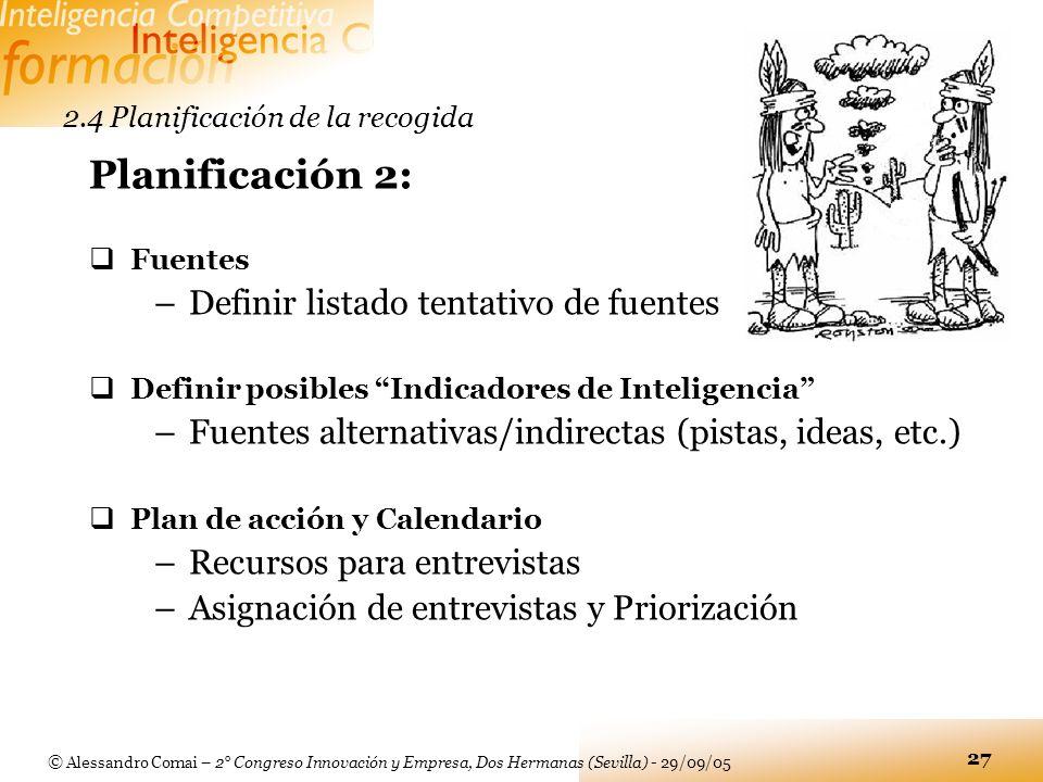 © Alessandro Comai – 2° Congreso Innovación y Empresa, Dos Hermanas (Sevilla) - 29/09/05 27 2.4 Planificación de la recogida Planificación 2: Fuentes