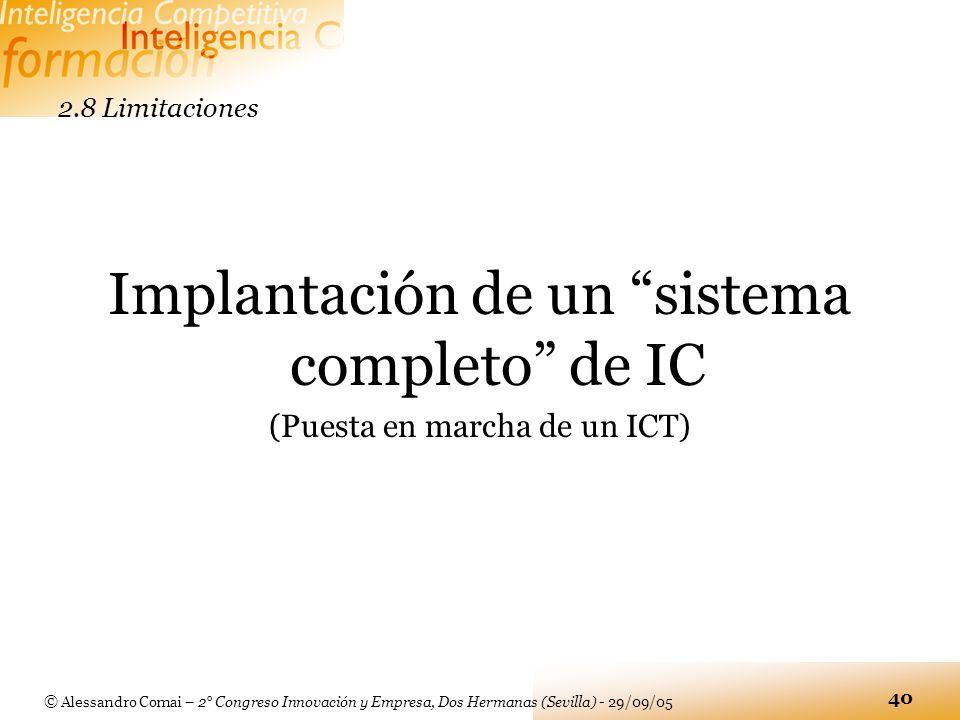 © Alessandro Comai – 2° Congreso Innovación y Empresa, Dos Hermanas (Sevilla) - 29/09/05 40 2.8 Limitaciones Implantación de un sistema completo de IC