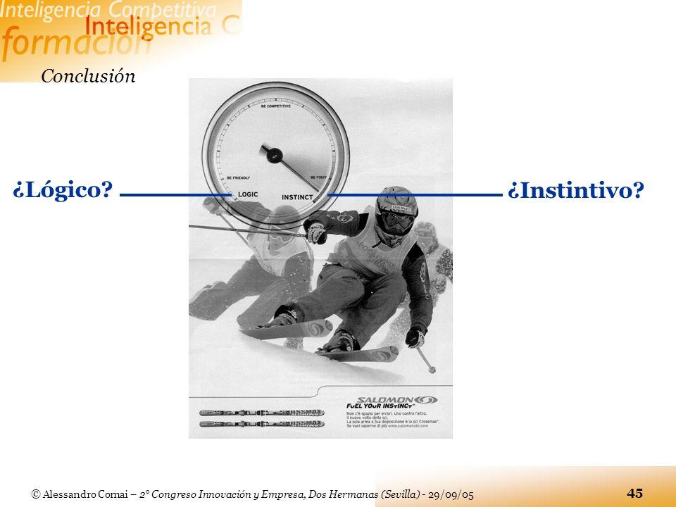 © Alessandro Comai – 2° Congreso Innovación y Empresa, Dos Hermanas (Sevilla) - 29/09/05 45 Conclusión ¿Lógico? ¿Instintivo?