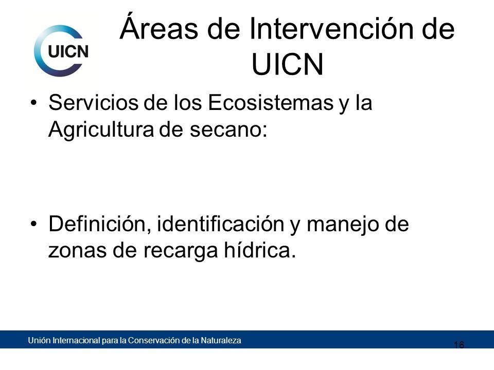 Unión Internacional para la Conservación de la Naturaleza Áreas de Intervención de UICN Servicios de los Ecosistemas y la Agricultura de secano: Defin