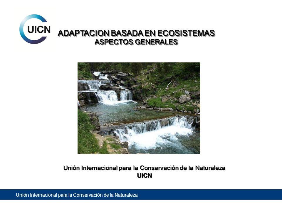 Unión Internacional para la Conservación de la Naturaleza ADAPTACION BASADA EN ECOSISTEMAS ASPECTOS GENERALES ADAPTACION BASADA EN ECOSISTEMAS ASPECTO