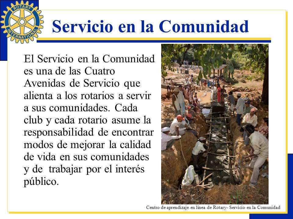 Centro de aprendizaje en línea de Rotary- Servicio en la Comunidad Servicio en la Comunidad El Servicio en la Comunidad es una de las Cuatro Avenidas