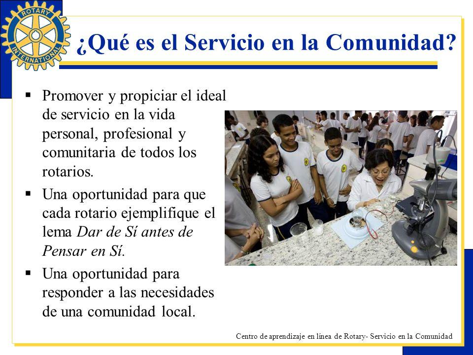 Centro de aprendizaje en línea de Rotary- Servicio en la Comunidad ¿Qué es el Servicio en la Comunidad? Promover y propiciar el ideal de servicio en l
