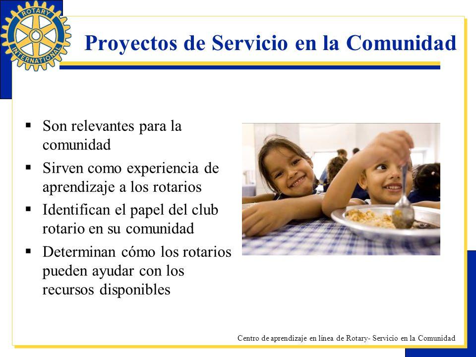 Centro de aprendizaje en línea de Rotary- Servicio en la Comunidad Proyectos de Servicio en la Comunidad Son relevantes para la comunidad Sirven como
