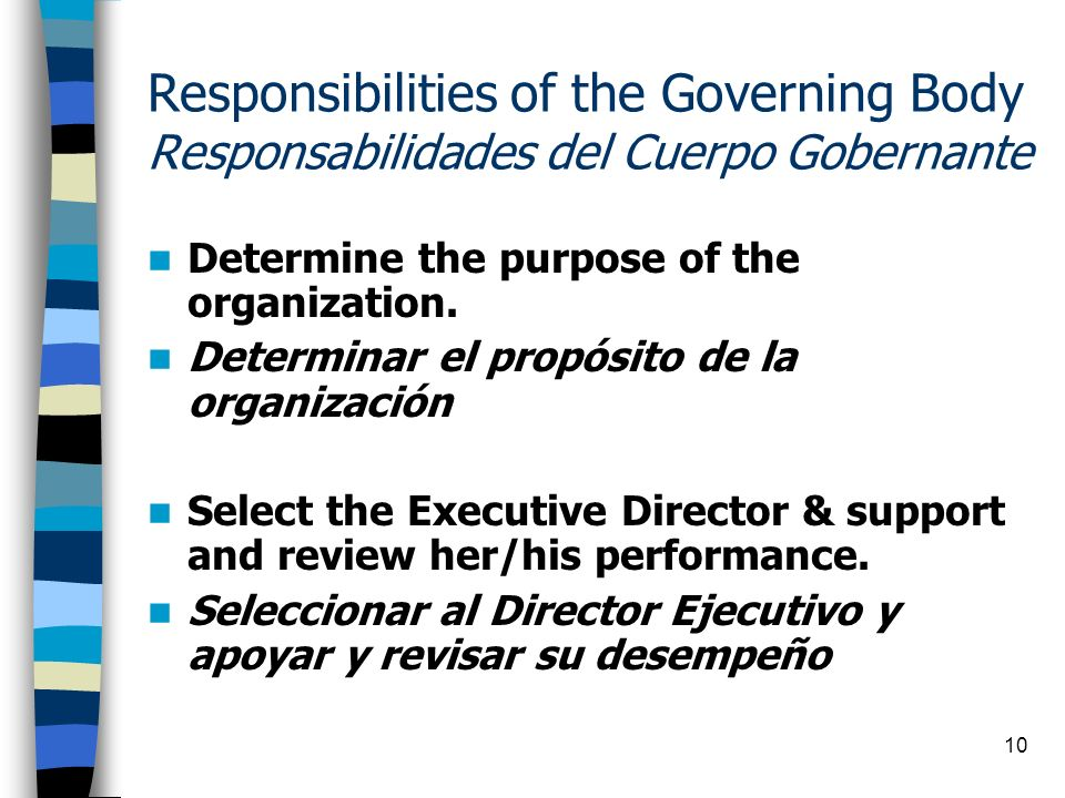 10 Responsibilities of the Governing Body Responsabilidades del Cuerpo Gobernante Determine the purpose of the organization. Determinar el propósito d