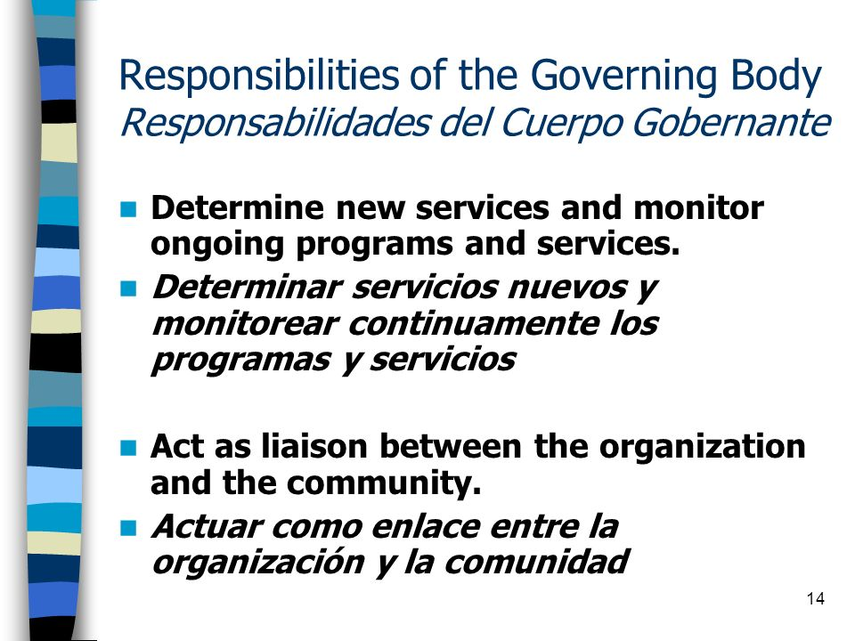 14 Responsibilities of the Governing Body Responsabilidades del Cuerpo Gobernante Determine new services and monitor ongoing programs and services. De