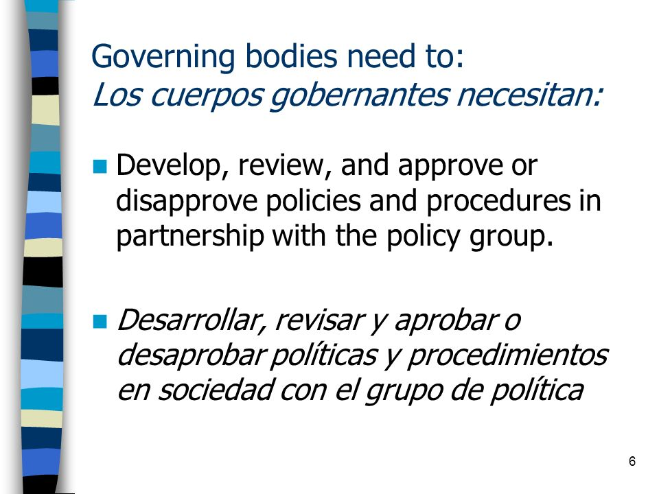 7 Design written policies that define the roles and responsibilities of governing body members and inform them of the management procedures and functions necessary to implement a high-quality program.