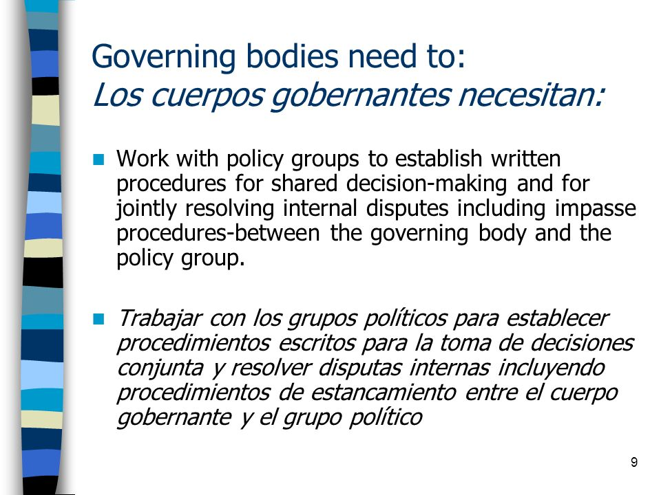9 Governing bodies need to: Los cuerpos gobernantes necesitan: Work with policy groups to establish written procedures for shared decision-making and