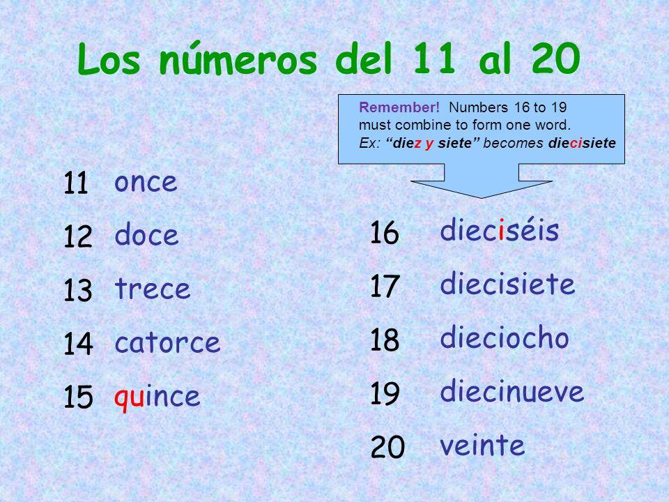 Los números del 11 al 20 11 12 13 14 15 16 17 18 19 20 once doce trece catorce quince dieciséis diecisiete dieciocho diecinueve veinte Remember! Numbe