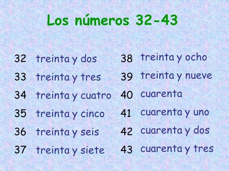 Los números 32-43 32 33 34 35 36 37 38 39 40 41 42 43 treinta y dos treinta y tres treinta y cuatro treinta y cinco treinta y seis treinta y siete treinta y ocho treinta y nueve cuarenta cuarenta y uno cuarenta y dos cuarenta y tres