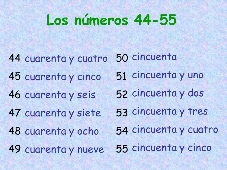 Los números 44-55 44 45 46 47 48 49 50 51 52 53 54 55 cuarenta y cuatro cuarenta y cinco cuarenta y seis cuarenta y siete cuarenta y ocho cuarenta y nueve cincuenta cincuenta y uno cincuenta y dos cincuenta y tres cincuenta y cuatro cincuenta y cinco
