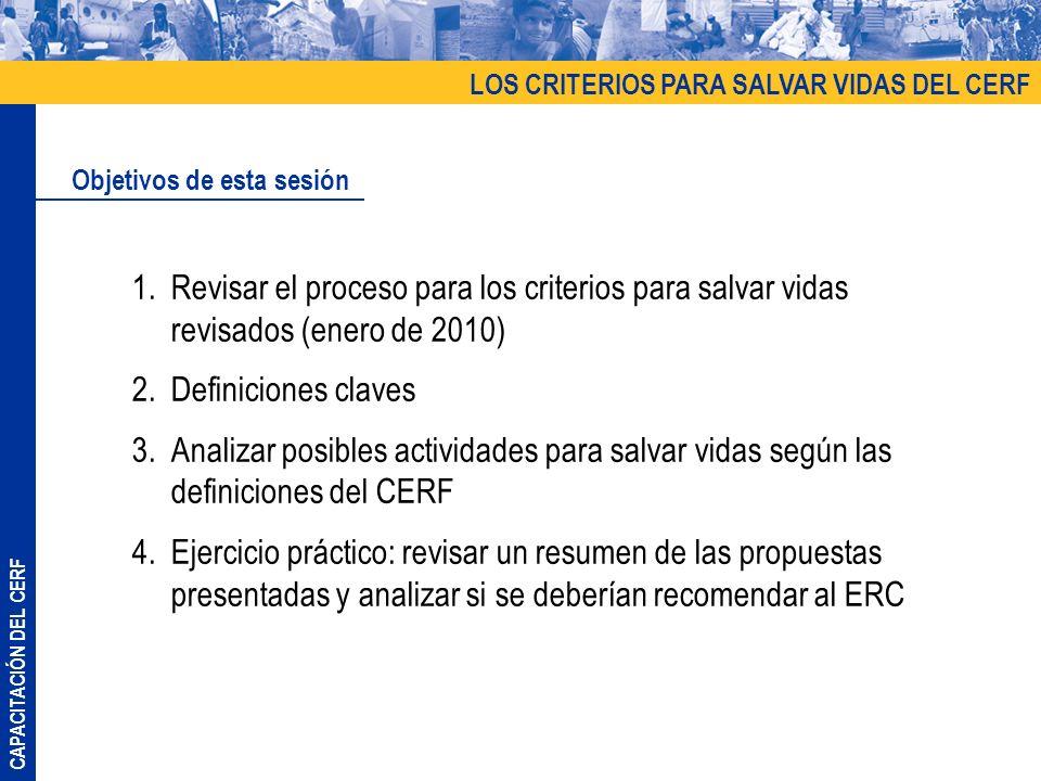 CAPACITACIÓN DEL CERF 1. Revisar el proceso para los criterios para salvar vidas revisados (enero de 2010) 2. Definiciones claves 3. Analizar posibles