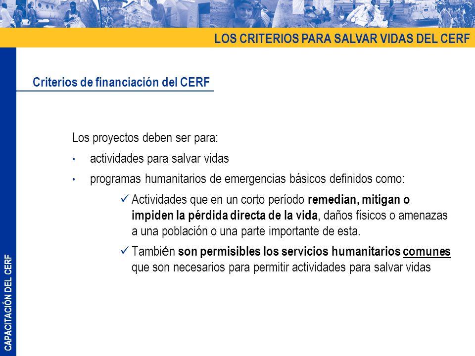 CAPACITACIÓN DEL CERF Los proyectos deben ser para: actividades para salvar vidas programas humanitarios de emergencias básicos definidos como: Activi