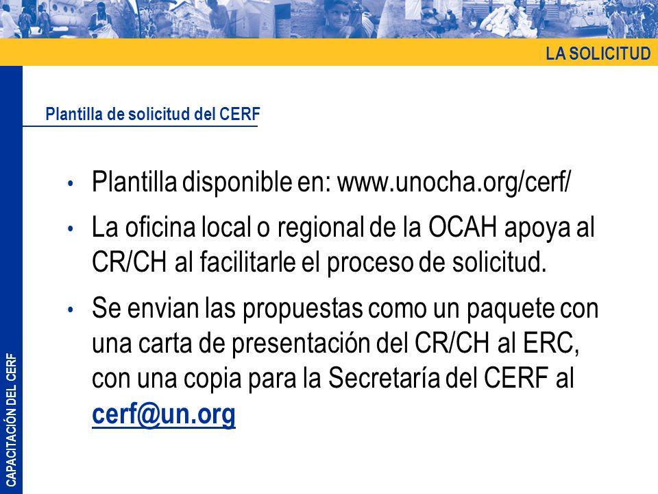CAPACITACIÓN DEL CERF Plantilla disponible en: www.unocha.org/cerf/ La oficina local o regional de la OCAH apoya al CR/CH al facilitarle el proceso de solicitud.