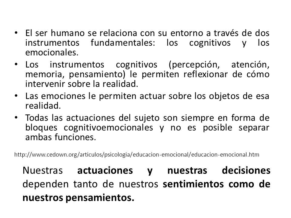 El ser humano se relaciona con su entorno a través de dos instrumentos fundamentales: los cognitivos y los emocionales. Los instrumentos cognitivos (p
