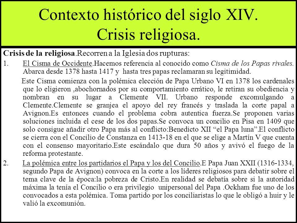 Contexto histórico del siglo XIV. Crisis religiosa. Crisis de la religiosa.Recorren a la Iglesia dos rupturas: 1.El Cisma de Occidente.Hacemos referen