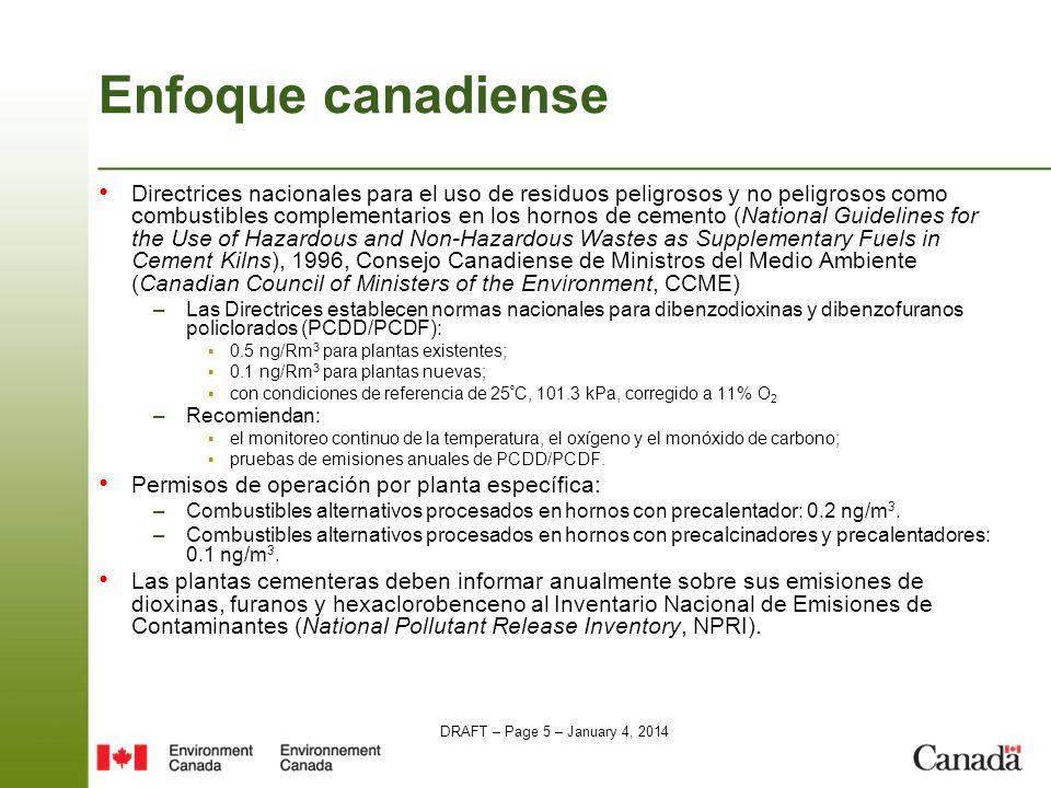 DRAFT – Page 6 – January 4, 2014 Prioridades actuales El gobierno de Canadá anunció sus intenciones de reducir las emisiones de gases de efecto invernadero y contaminantes atmosféricos de los sectores industriales, incluida la manufactura de cemento: 1 –Reglamentos conforme a la Ley Canadiense de Protección Ambiental de 1999 (Canadian Environmental Protection Act, CEPA 1999).