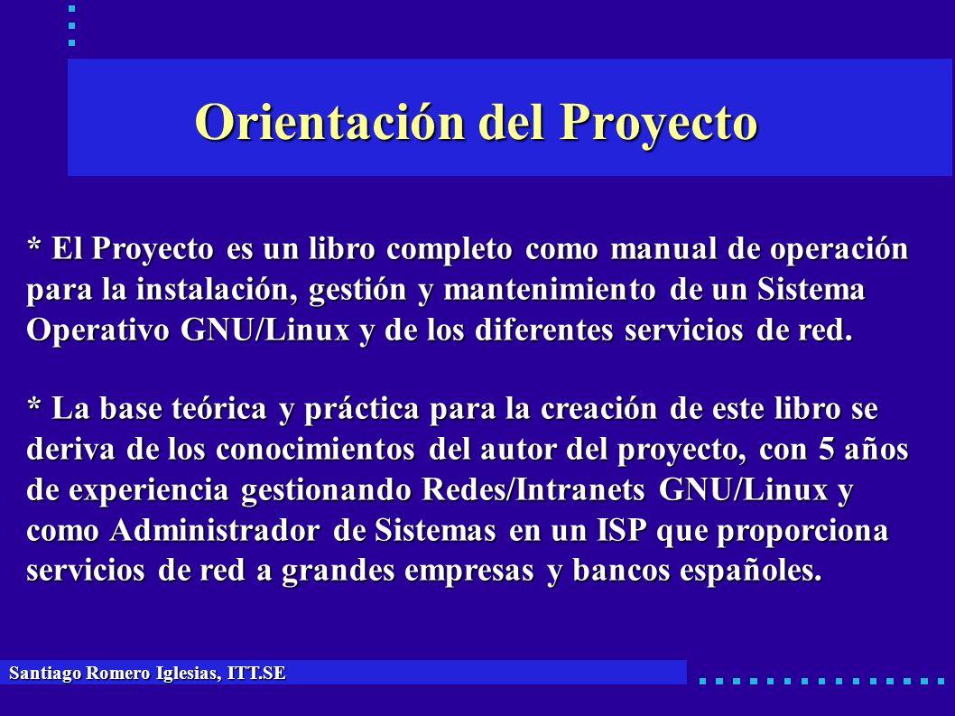 Orientación del Proyecto * El Proyecto es un libro completo como manual de operación para la instalación, gestión y mantenimiento de un Sistema Operat