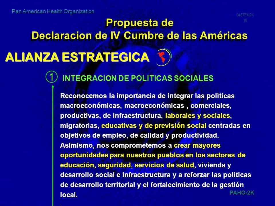 PAHO-2K 048TEN2K 19 Pan American Health Organization ALIANZA ESTRATEGICA Reconocemos la importancia de integrar las políticas macroeconómicas, macroec