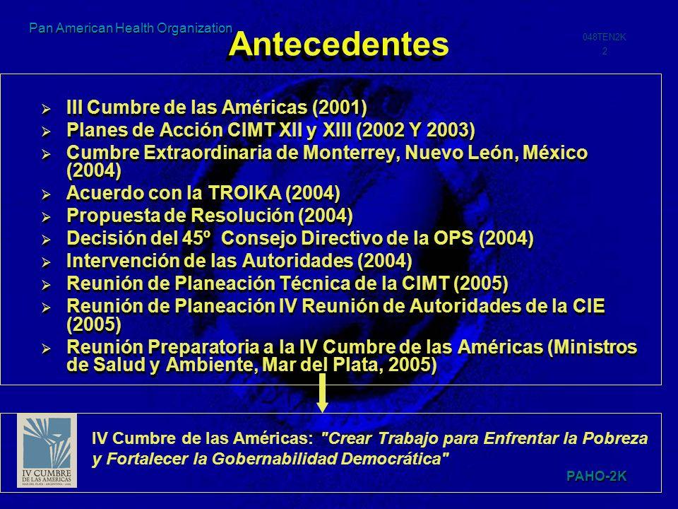 PAHO-2K 048TEN2K 2 Pan American Health Organization Antecedentes III Cumbre de las Américas (2001) Planes de Acción CIMT XII y XIII (2002 Y 2003) Cumb