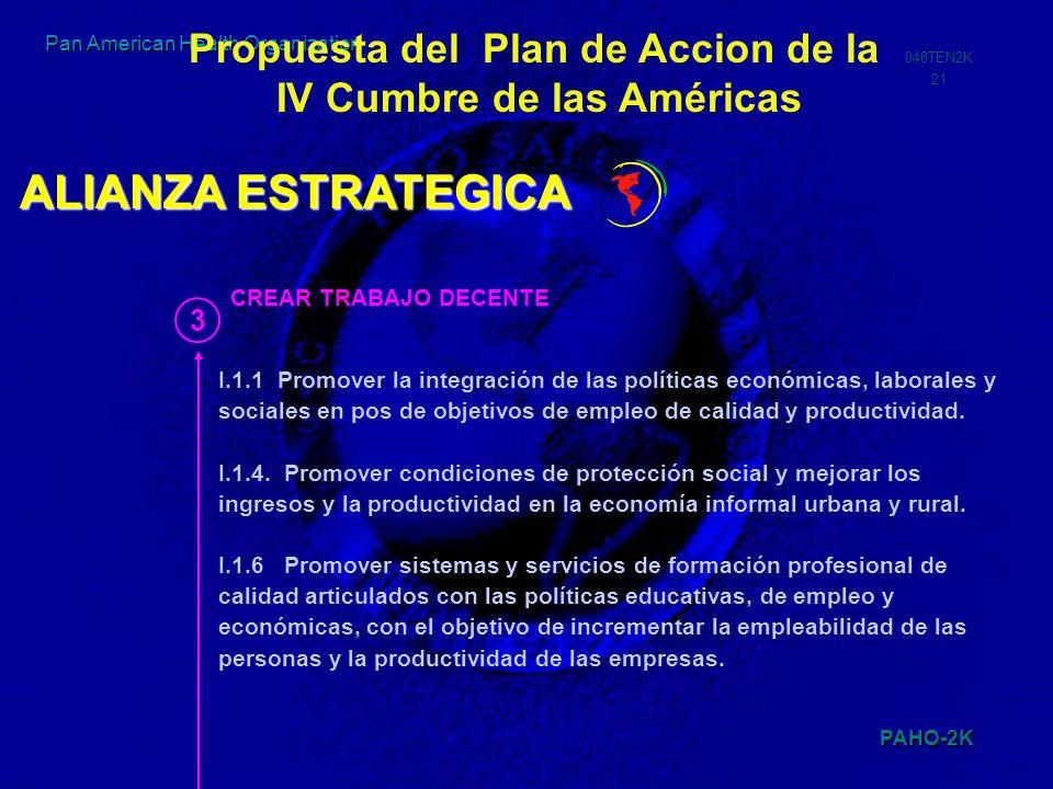 PAHO-2K 048TEN2K 21 Pan American Health Organization 3 I.1.1 Promover la integración de las políticas económicas, laborales y sociales en pos de objet