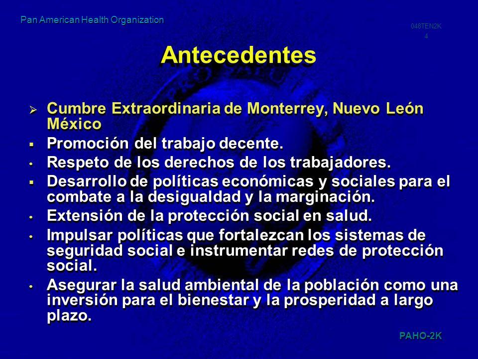 PAHO-2K 048TEN2K 4 Pan American Health Organization Antecedentes Cumbre Extraordinaria de Monterrey, Nuevo León México Promoción del trabajo decente.