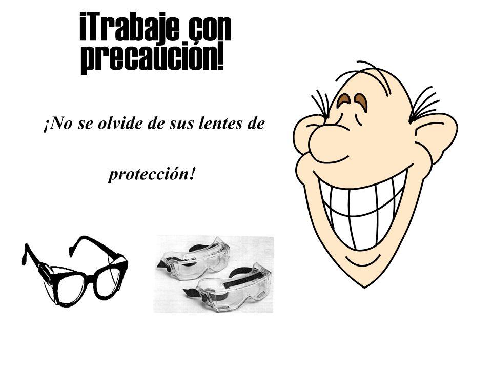 ¡Trabaje con precaución! ¡No se olvide de sus lentes de protección!