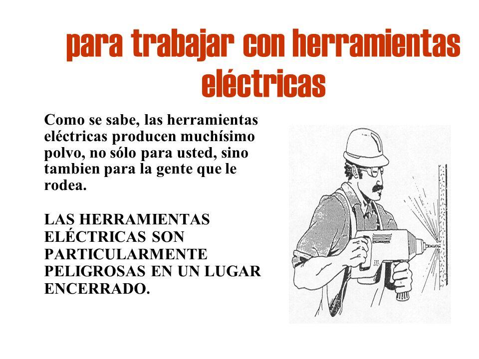 para trabajar con herramientas eléctricas Como se sabe, las herramientas eléctricas producen muchísimo polvo, no sólo para usted, sino tambien para la