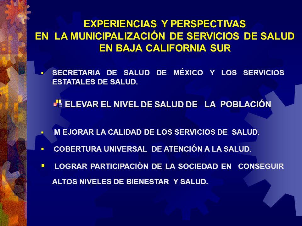 EXPERIENCIAS Y PERSPECTIVAS EN LA MUNICIPALIZACIÓN DE SERVICIOS DE SALUD EN BAJA CALIFORNIA SUR SECRETARIA DE SALUD DE MÉXICO Y LOS SERVICIOS ESTATALE