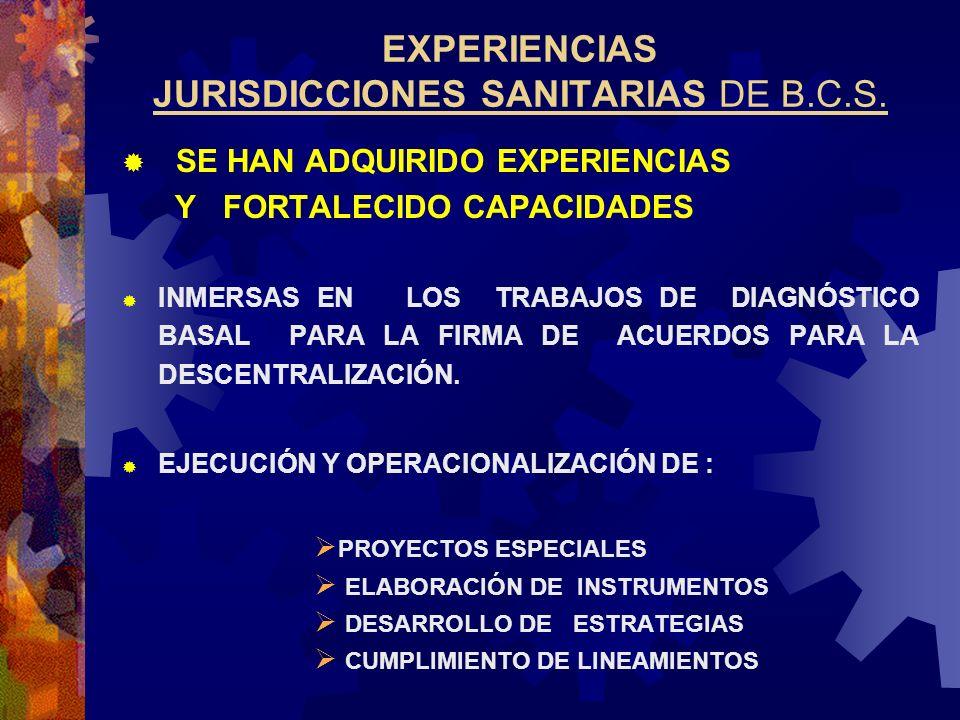 EXPERIENCIAS JURISDICCIONES SANITARIAS DE B.C.S. SE HAN ADQUIRIDO EXPERIENCIAS Y FORTALECIDO CAPACIDADES INMERSAS EN LOS TRABAJOS DE DIAGNÓSTICO BASAL