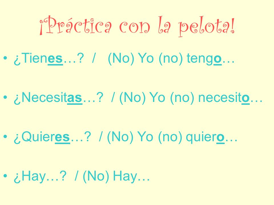 ¿Hay…? : Is there…? / Are there…? No, no hay…: No, there is/are not… Sí, hay…: Yes, there is/are…