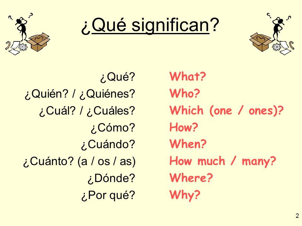 Háganlo ahora: ¿Qué significan las palabras en inglés? Escriban las definiciones. ¿Qué? = ¿Quién? / ¿Quiénes? = ¿Cuál? / ¿Cuáles? = ¿Cómo? = ¿Cuándo?