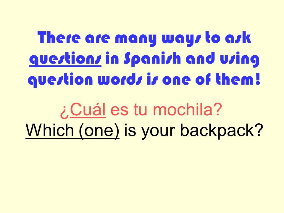 2 ¿Qué significan? ¿Qué? ¿Quién? / ¿Quiénes? ¿Cuál? / ¿Cuáles? ¿Cómo? ¿Cuándo? ¿Cuánto? (a / os / as) ¿Dónde? ¿Por qué? What? Who? Which (one / ones)?