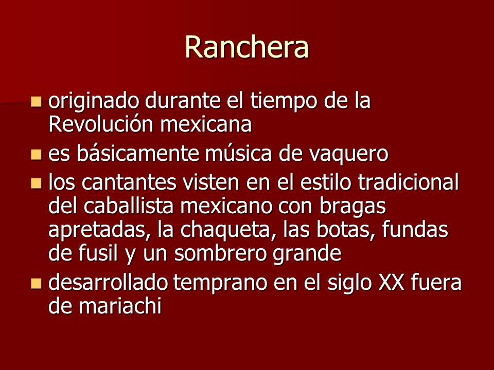 Ranchera originado durante el tiempo de la Revolución mexicana originado durante el tiempo de la Revolución mexicana es básicamente música de vaquero